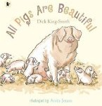 All Pigs Are Beautiful Dick King-Smith and Anita Jeram