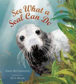 See What a Seal Can Do, Christine Butterworth (Author), Kate Nelms (Illustrator)